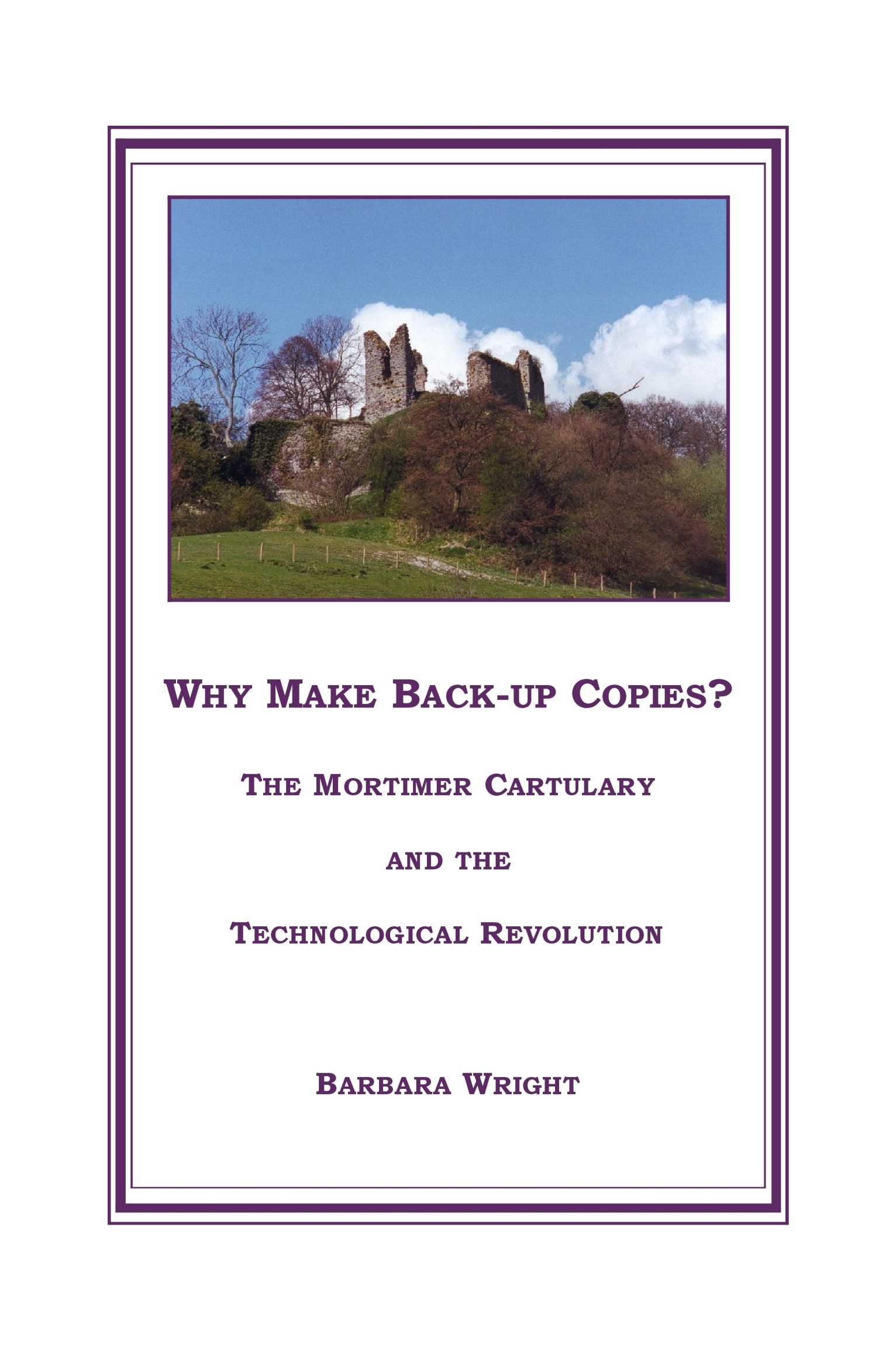 Why Make Back-up Copies?  The Mortimer Cartulary and the Technological Revolution